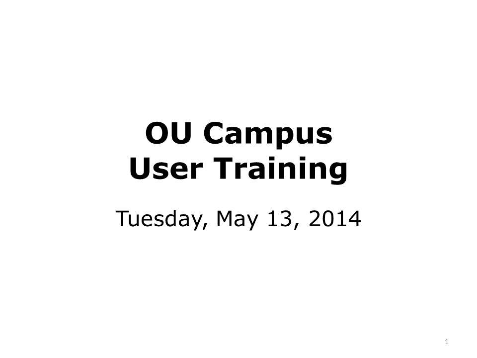 OU Campus User Training Tuesday, May 13, 2014 1