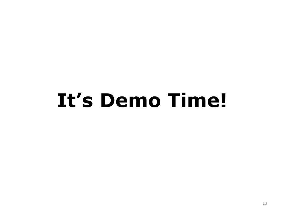 It's Demo Time! 13