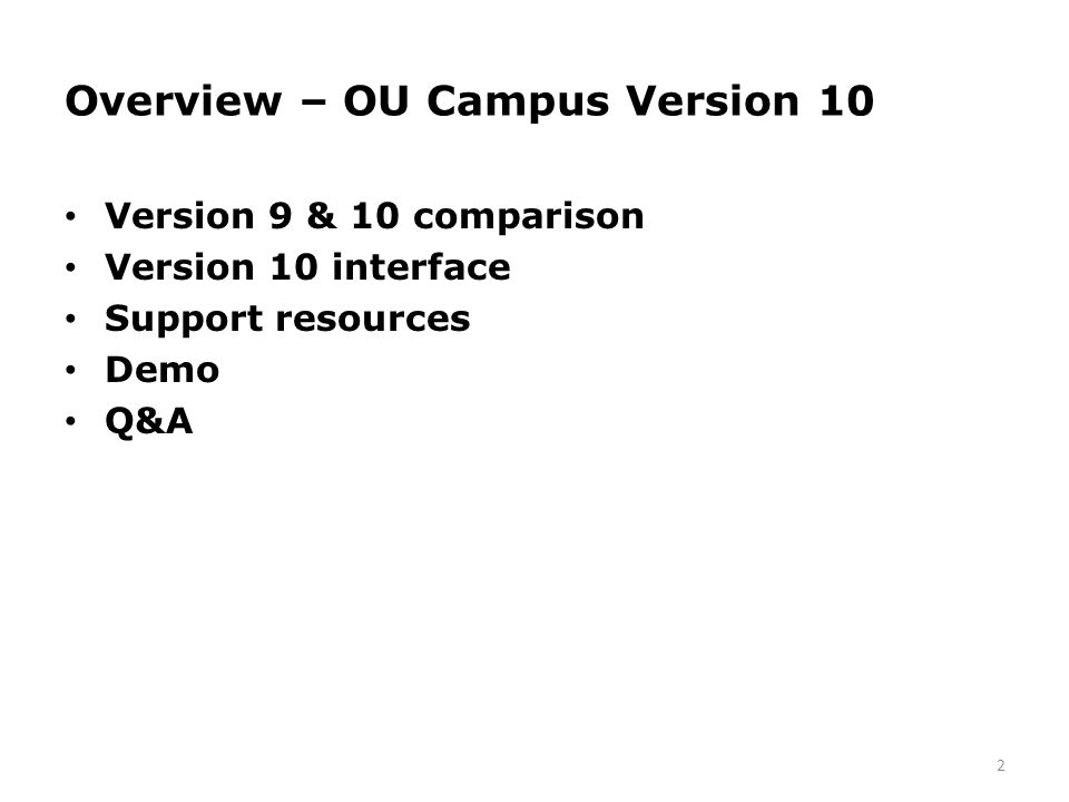 Overview – OU Campus Version 10 Version 9 & 10 comparison Version 10 interface Support resources Demo Q&A 2