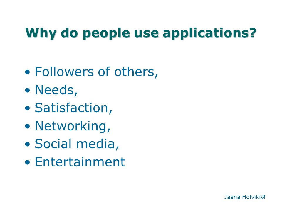 7 Why do people use applications.
