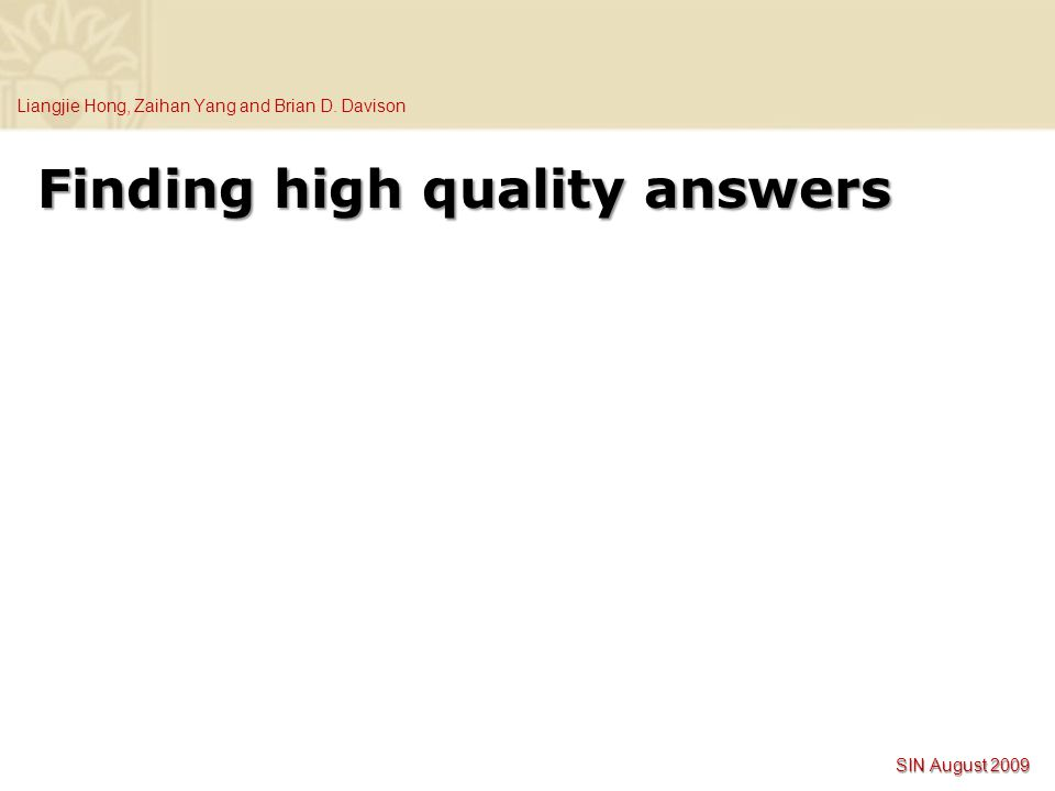Liangjie Hong, Zaihan Yang and Brian D. Davison SIN August 2009 Finding high quality answers
