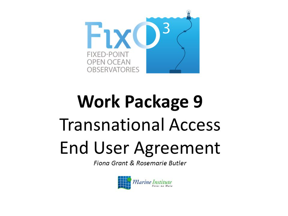 Work Package 9 Transnational Access End User Agreement Fiona Grant & Rosemarie Butler