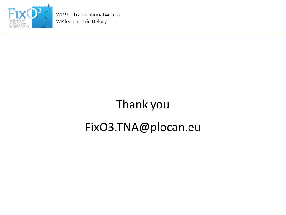 Thank you FixO3.TNA@plocan.eu WP 9 – Transnational Access WP leader: Eric Delory