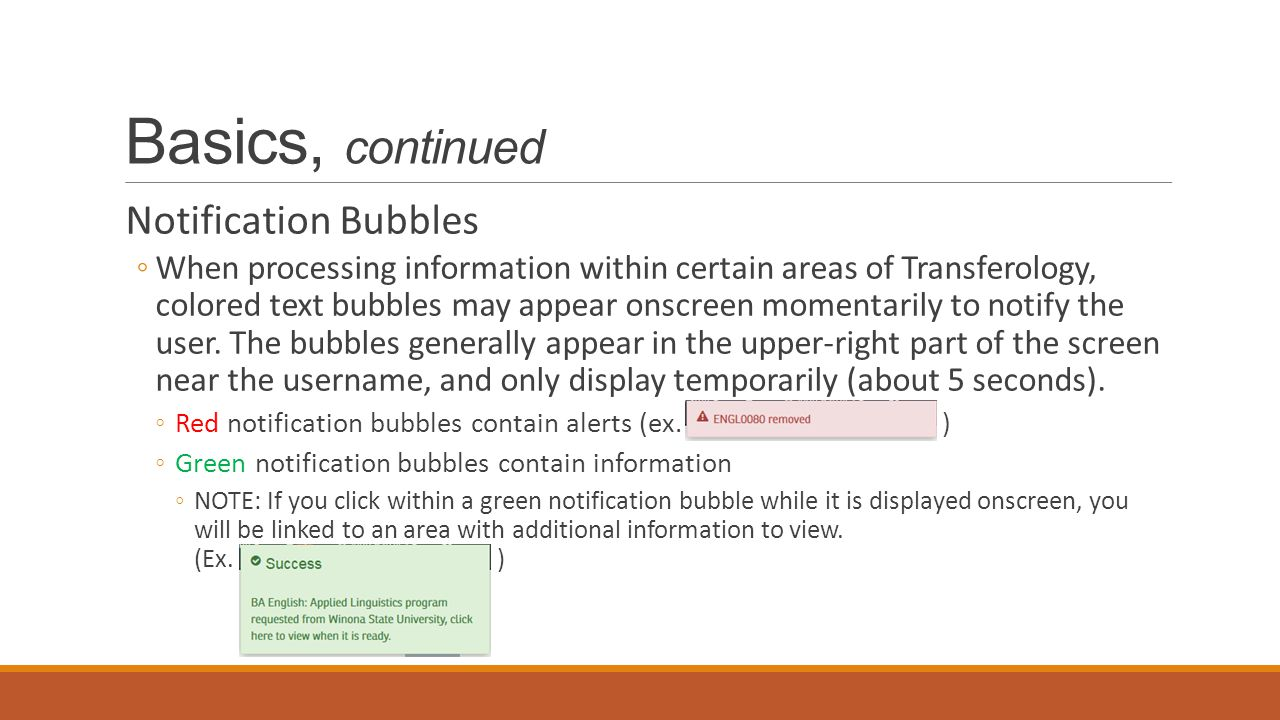 Basics, continued Notification Bubbles ◦When processing information within certain areas of Transferology, colored text bubbles may appear onscreen momentarily to notify the user.