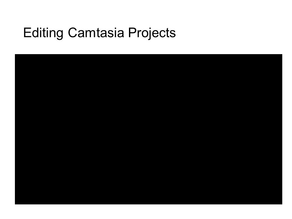 Editing Camtasia Projects