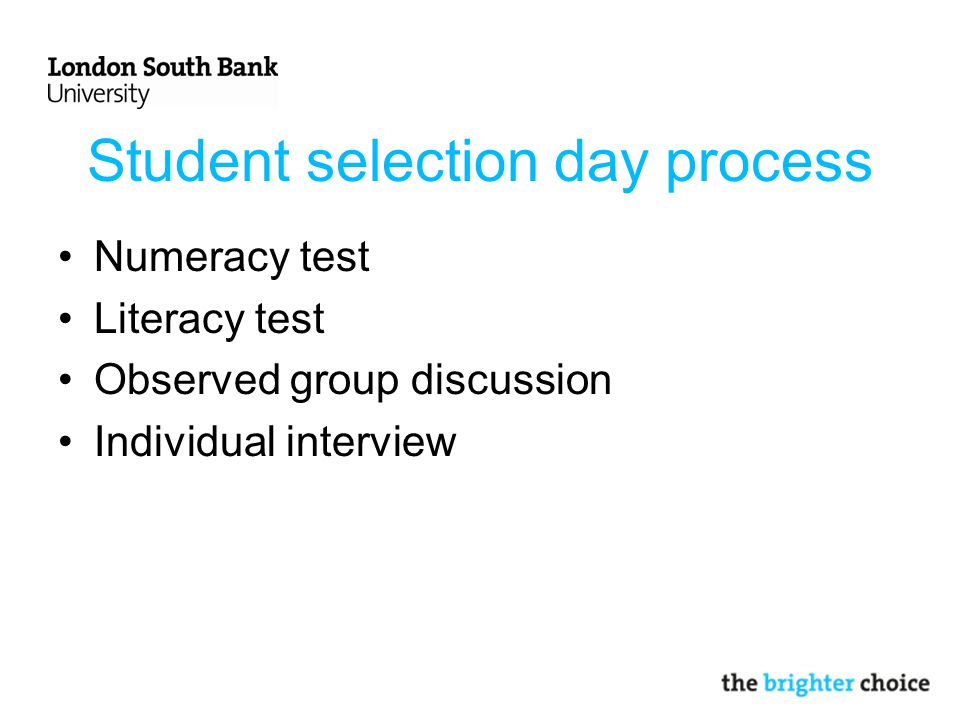 User involvement in student selection process Involved in all parts of the process Undertake group discussion observation and completion of rating scale Equal member of individual interview panel and ask agreed questions Part of the final discussion to decide whether to offer an applicant a place
