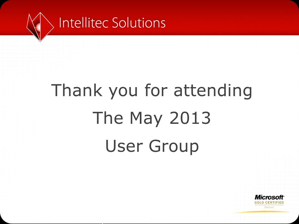 Thank you for attending The May 2013 User Group