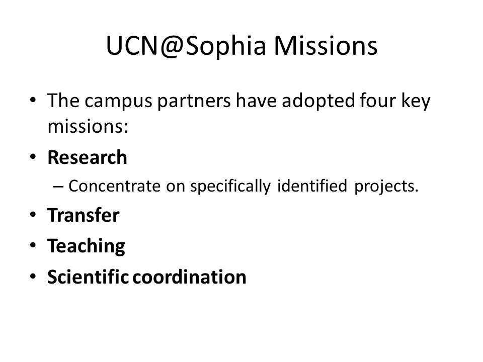 UCN@Sophia Missions The campus partners have adopted four key missions: Research – Concentrate on specifically identified projects.