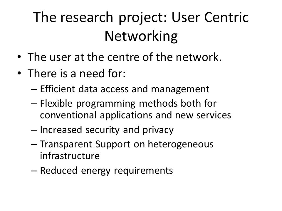 The research project: User Centric Networking The user at the centre of the network.