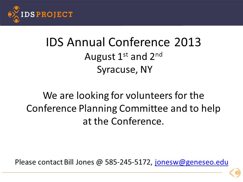 IDS Annual Conference 2013 August 1 st and 2 nd Syracuse, NY We are looking for volunteers for the Conference Planning Committee and to help at the Conference.