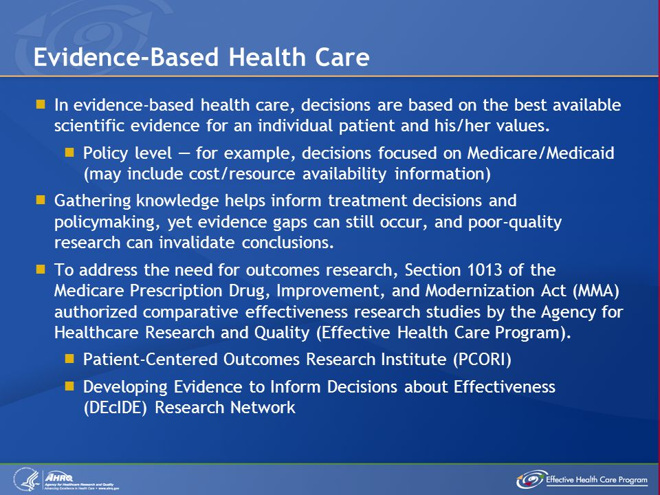  In evidence-based health care, decisions are based on the best available scientific evidence for an individual patient and his/her values.