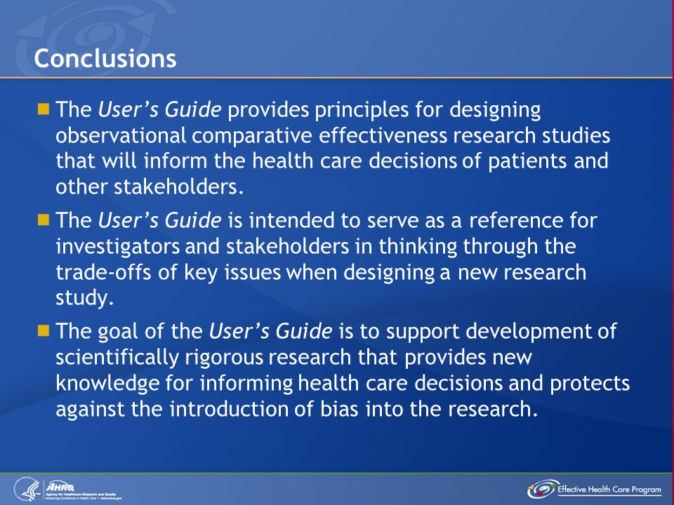  The User's Guide provides principles for designing observational comparative effectiveness research studies that will inform the health care decisio