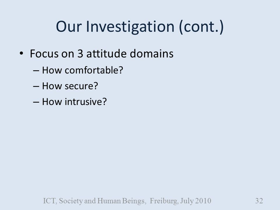 Our Investigation (cont.) Focus on 3 attitude domains – How comfortable.