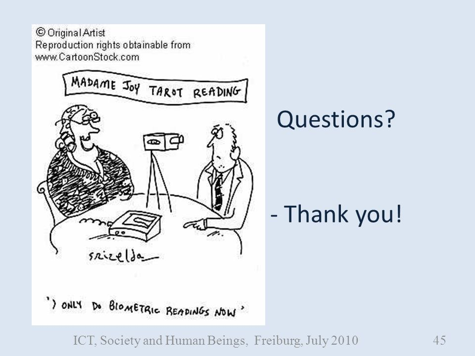 Questions? - Thank you! ICT, Society and Human Beings, Freiburg, July 201045