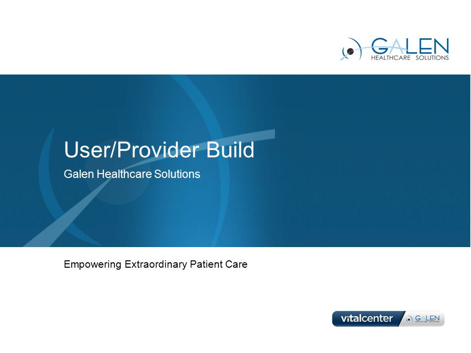 User/Provider Build Galen Healthcare Solutions Empowering Extraordinary Patient Care