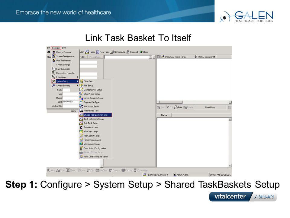 Link Task Basket To Itself Step 1: Configure > System Setup > Shared TaskBaskets Setup