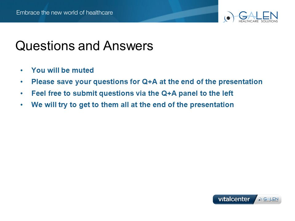 Questions and Answers You will be muted Please save your questions for Q+A at the end of the presentation Feel free to submit questions via the Q+A pa