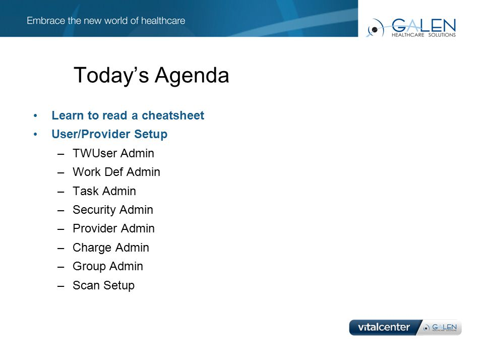 Today's Agenda Learn to read a cheatsheet User/Provider Setup –TWUser Admin –Work Def Admin –Task Admin –Security Admin –Provider Admin –Charge Admin –Group Admin –Scan Setup