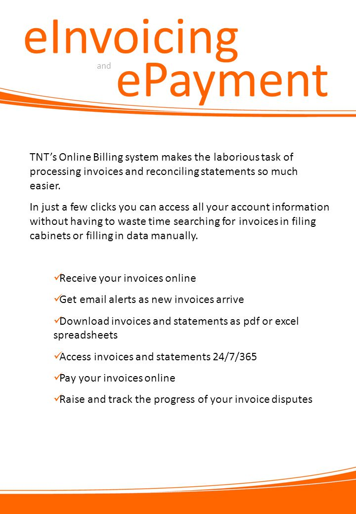 eInvoicing and ePayment TNT's Online Billing system makes the laborious task of processing invoices and reconciling statements so much easier.