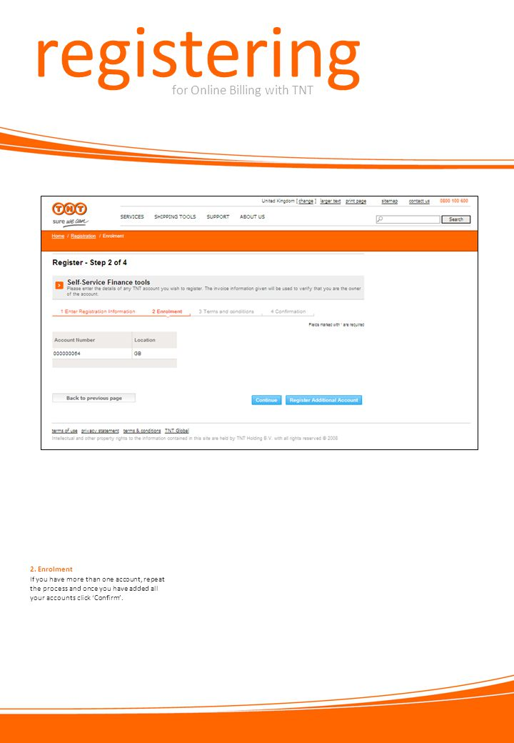 registering for Online Billing with TNT If you have more than one account, repeat the process and once you have added all your accounts click 'Confirm'.