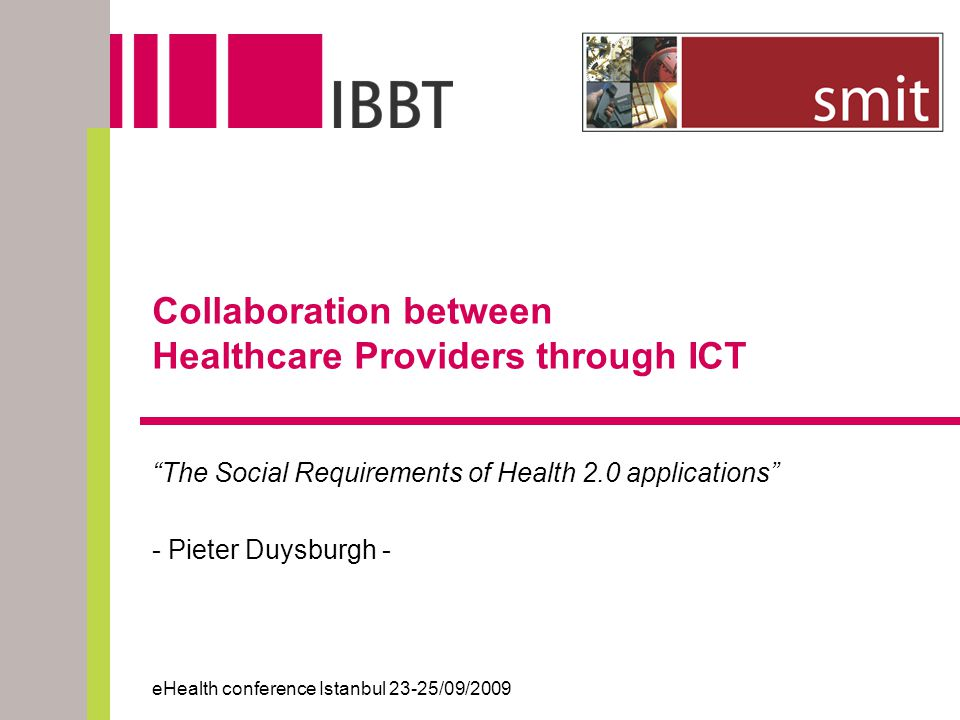 "Collaboration between Healthcare Providers through ICT ""The Social Requirements of Health 2.0 applications"" - Pieter Duysburgh - eHealth conference Is"