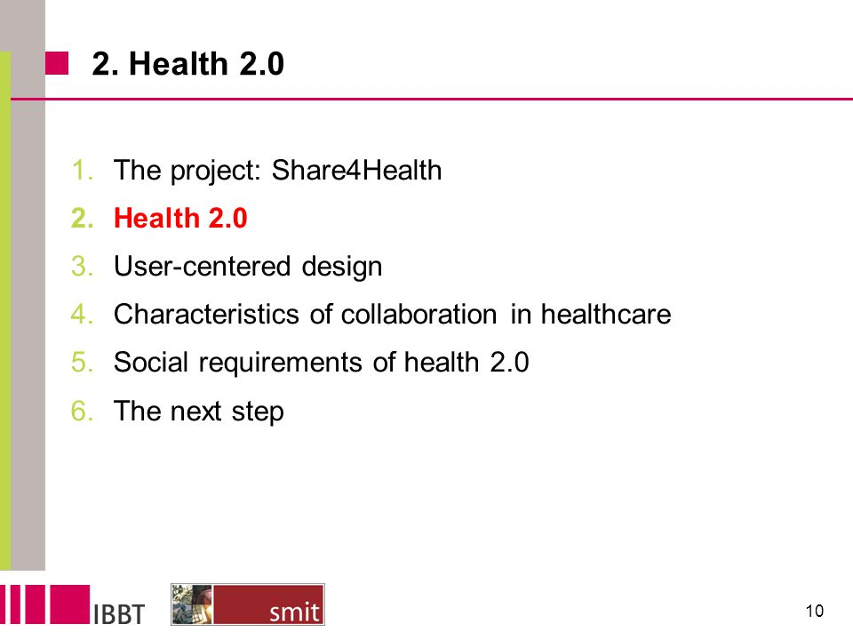 2. Health 2.0 1.The project: Share4Health 2.Health 2.0 3.User-centered design 4.Characteristics of collaboration in healthcare 5.Social requirements o