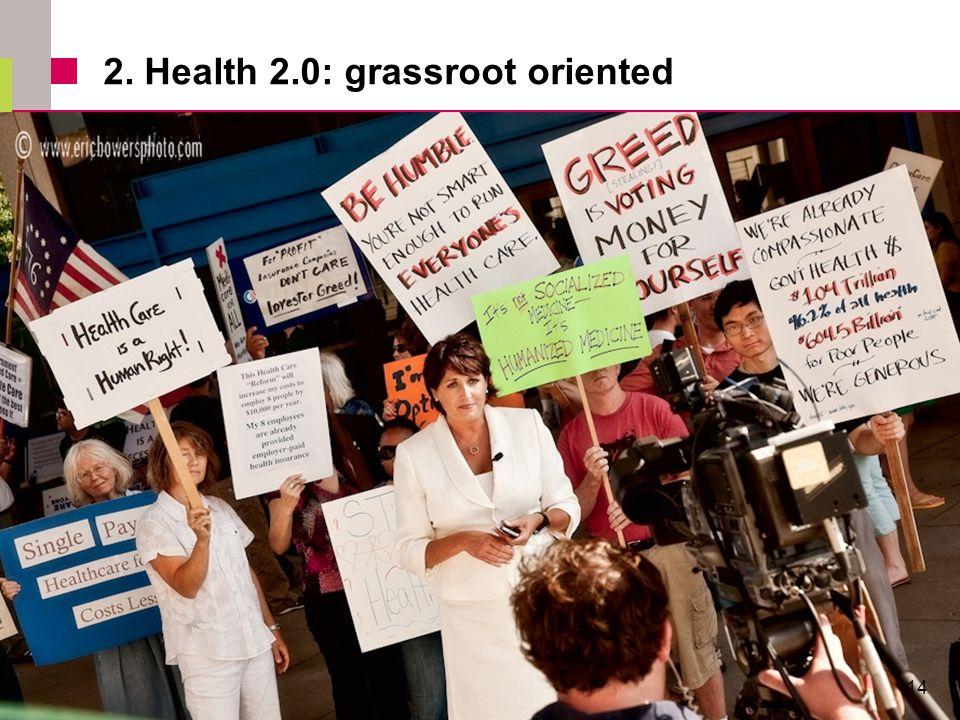 2. Health 2.0: grassroot oriented 14