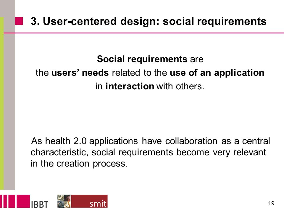 3. User-centered design: social requirements Social requirements are the users' needs related to the use of an application in interaction with others.