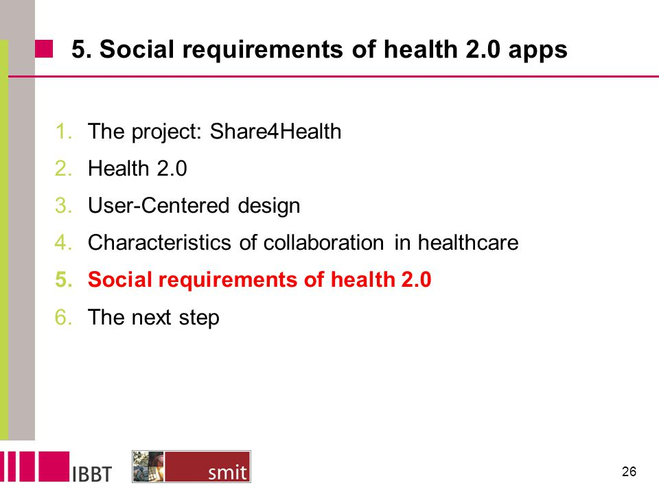 5. Social requirements of health 2.0 apps 1.The project: Share4Health 2.Health 2.0 3.User-Centered design 4.Characteristics of collaboration in health