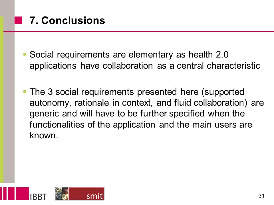 7. Conclusions  Social requirements are elementary as health 2.0 applications have collaboration as a central characteristic  The 3 social requireme