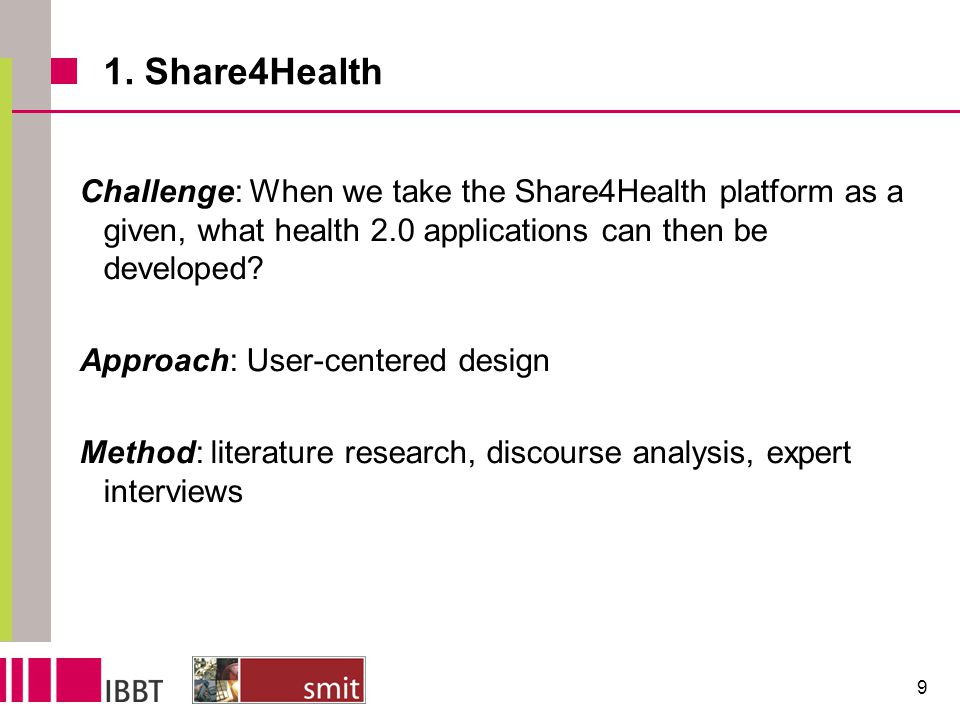 1. Share4Health Challenge: When we take the Share4Health platform as a given, what health 2.0 applications can then be developed? Approach: User-cente