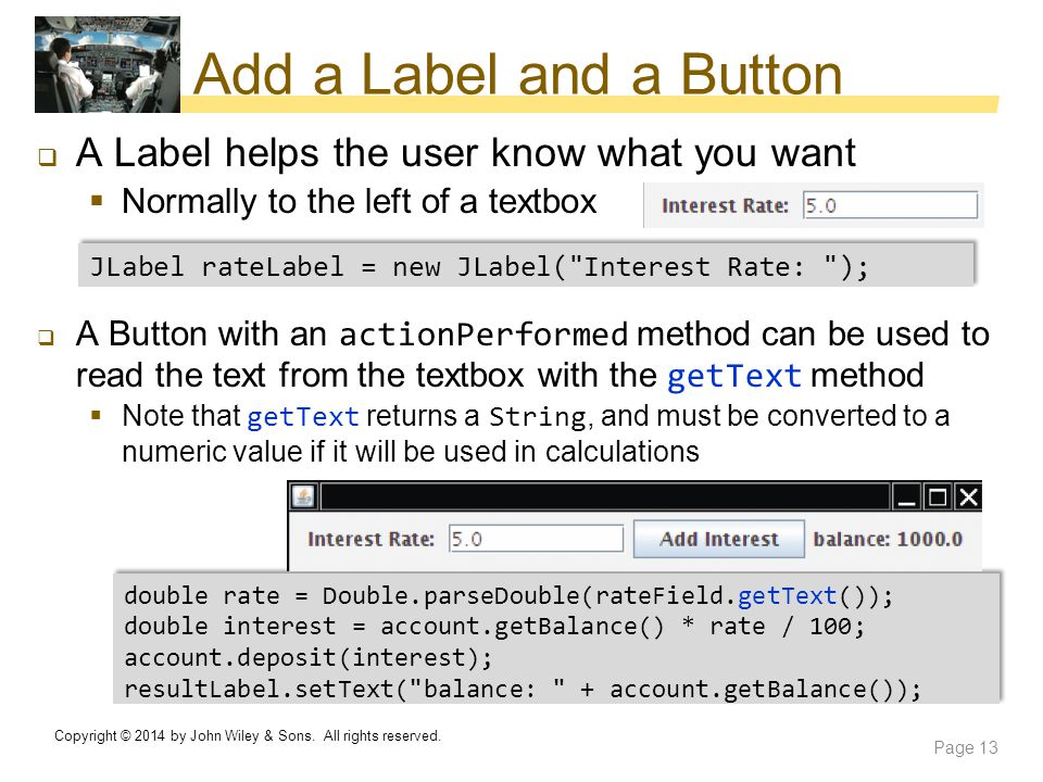 Add a Label and a Button  A Label helps the user know what you want  Normally to the left of a textbox  A Button with an actionPerformed method can
