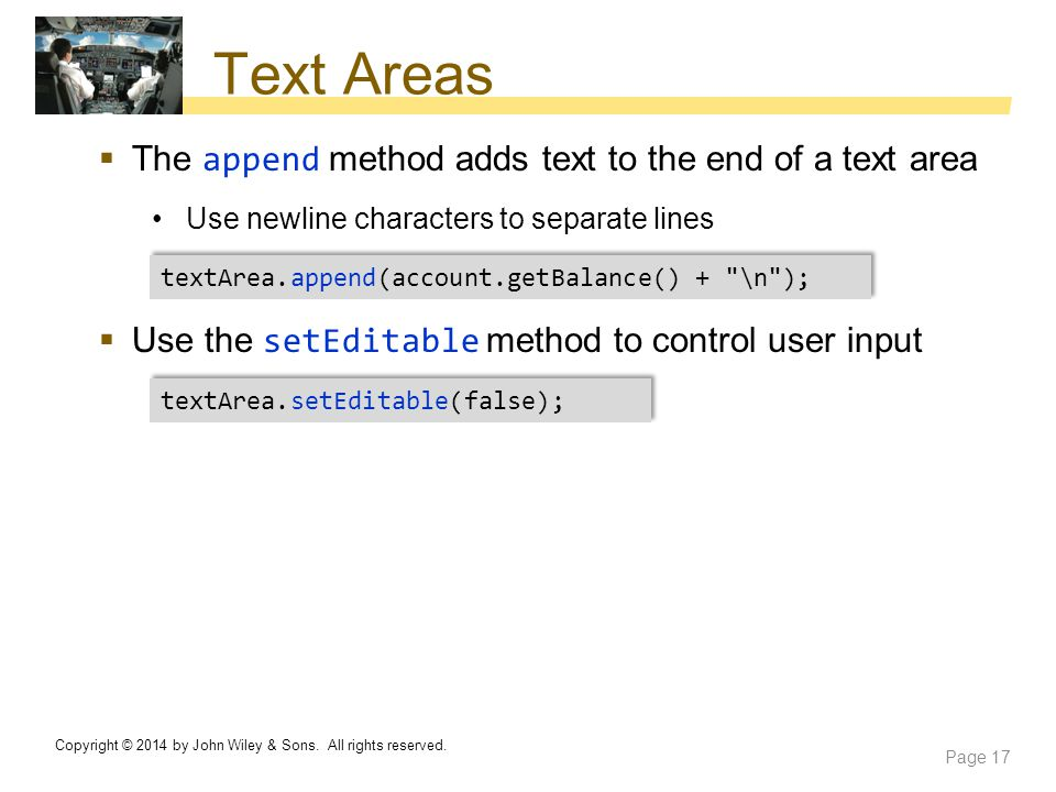 Text Areas  The append method adds text to the end of a text area Use newline characters to separate lines  Use the setEditable method to control us