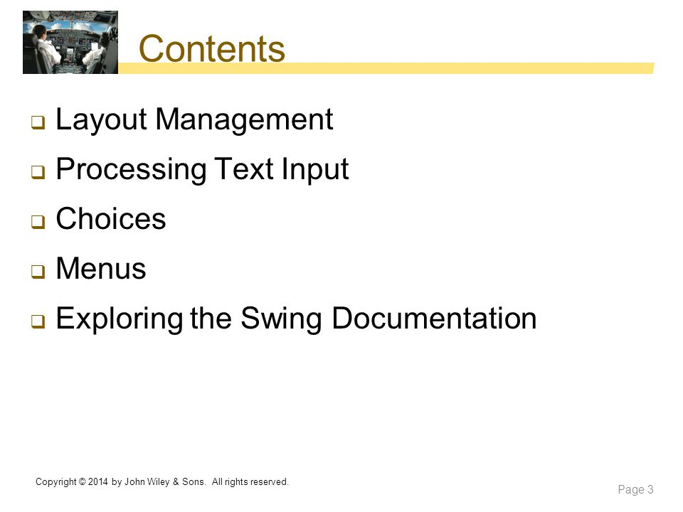 Contents  Layout Management  Processing Text Input  Choices  Menus  Exploring the Swing Documentation Copyright © 2014 by John Wiley & Sons. All