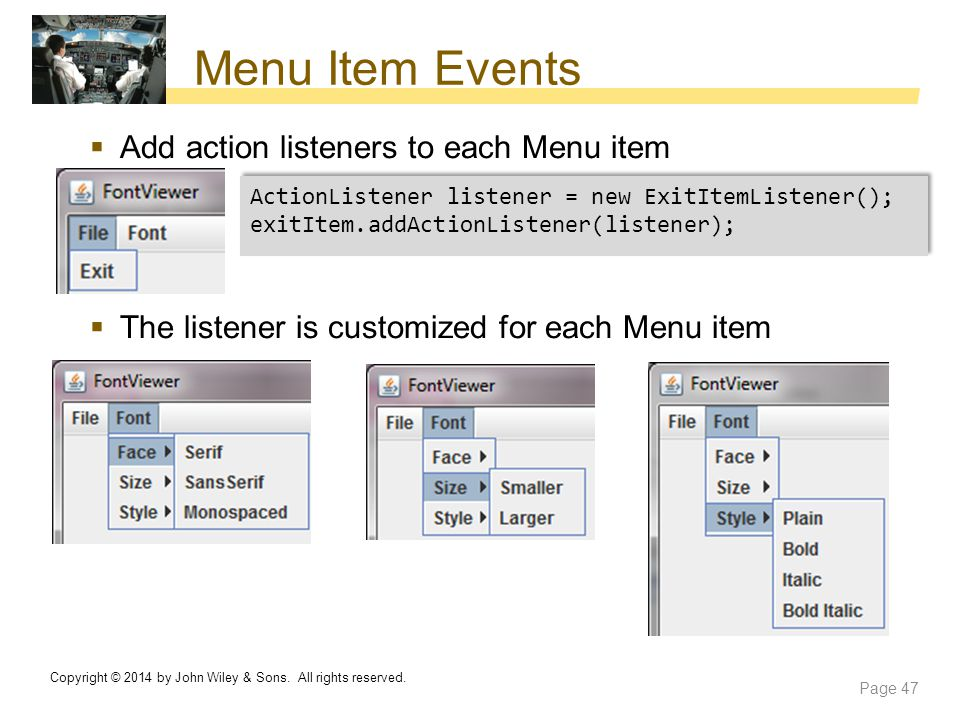 Menu Item Events  Add action listeners to each Menu item  The listener is customized for each Menu item Copyright © 2014 by John Wiley & Sons. All r
