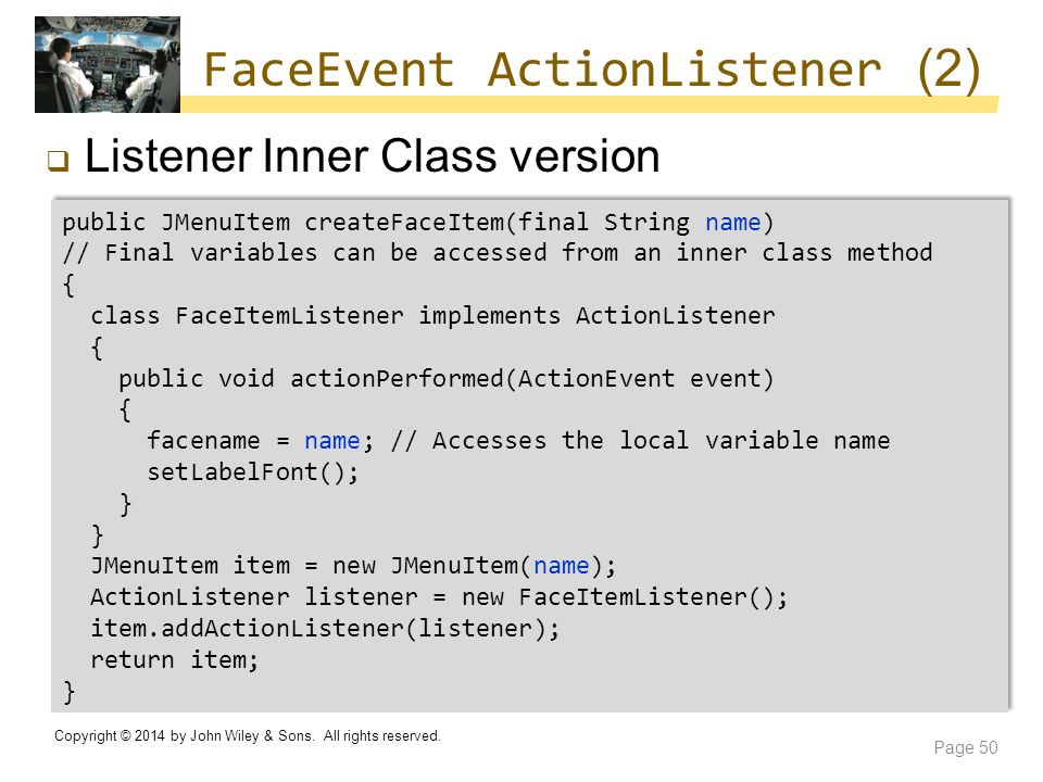 FaceEvent ActionListener (2)  Listener Inner Class version Copyright © 2014 by John Wiley & Sons. All rights reserved. Page 50 public JMenuItem creat