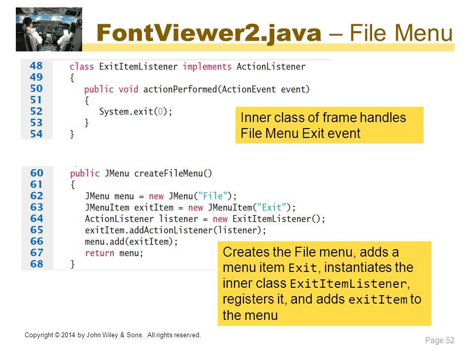 FontViewer2.java – File Menu Creates the File menu, adds a menu item Exit, instantiates the inner class ExitItemListener, registers it, and adds exitI