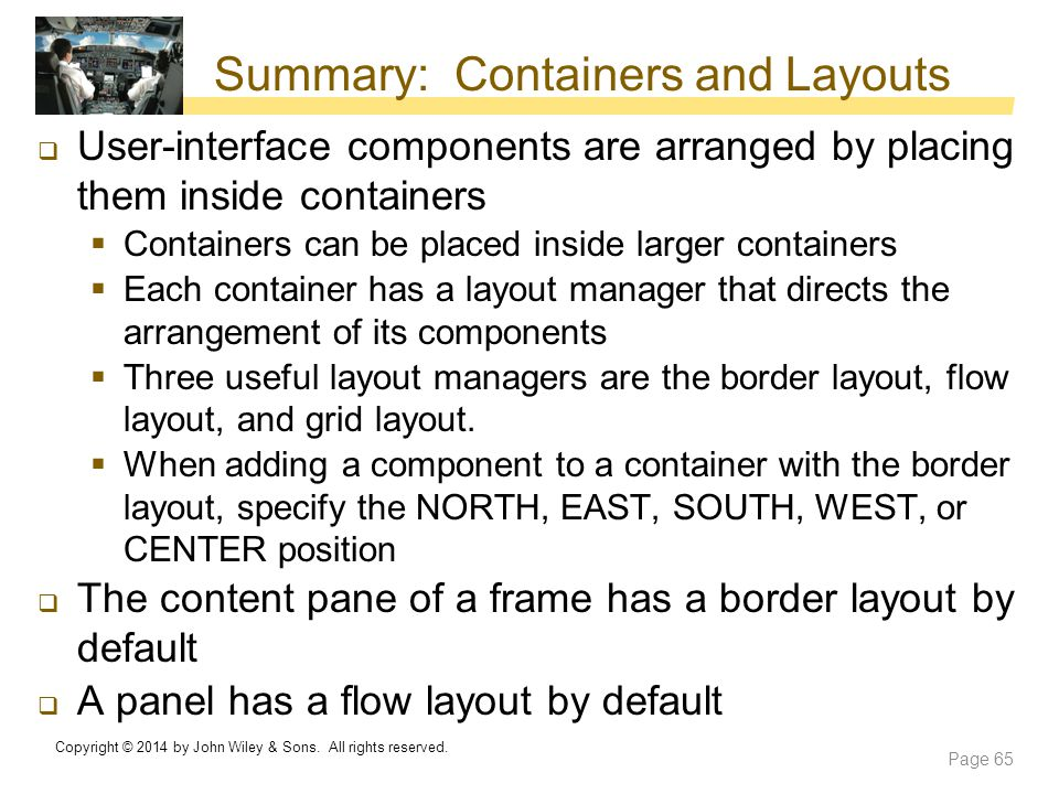 Summary: Containers and Layouts  User-interface components are arranged by placing them inside containers  Containers can be placed inside larger co