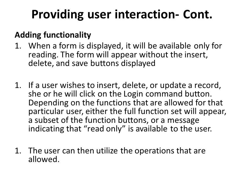 Providing user interaction- Cont. Adding functionality 1.When a form is displayed, it will be available only for reading. The form will appear without