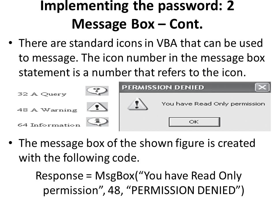 Implementing the password: 2 Message Box – Cont. There are standard icons in VBA that can be used to message. The icon number in the message box state