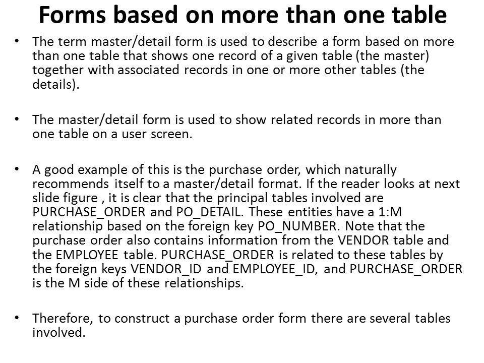 Forms based on more than one table The term master/detail form is used to describe a form based on more than one table that shows one record of a give