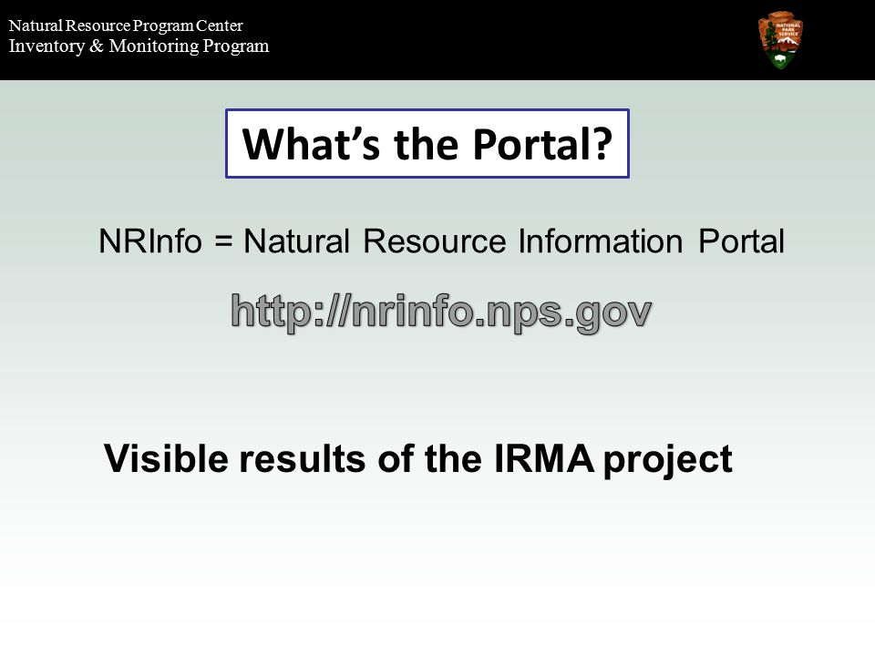 Natural Resource Program Center Inventory & Monitoring Program Also: Wednesday, 10:00 – NPSpecies in the NRInfo Portal Wednesday, 4:15 - Run-through of Reference Application