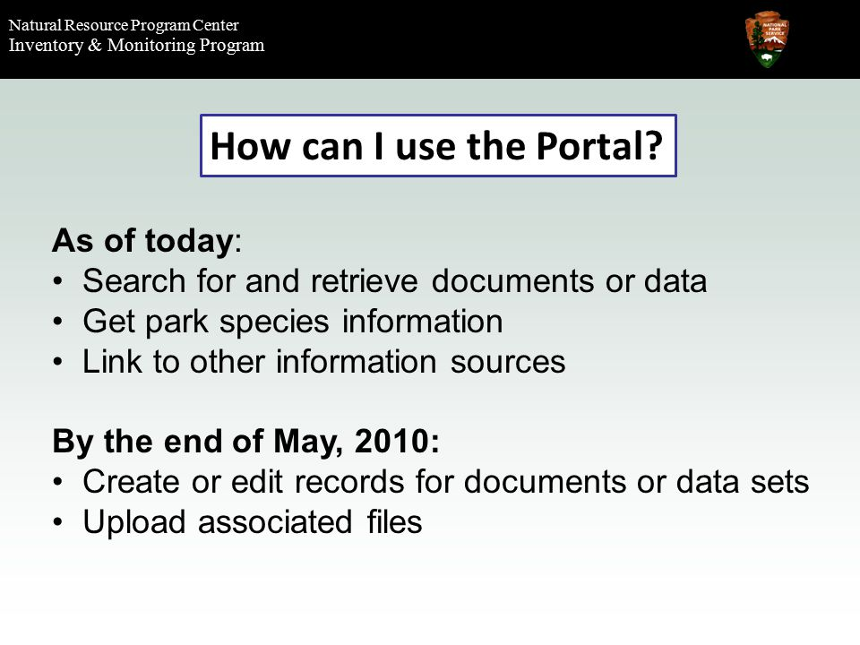 Natural Resource Program Center Inventory & Monitoring Program How can I use the Portal.