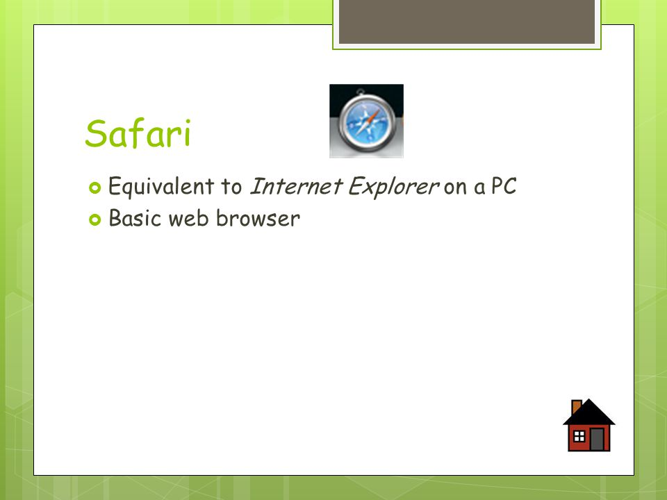 Safari  Equivalent to Internet Explorer on a PC  Basic web browser