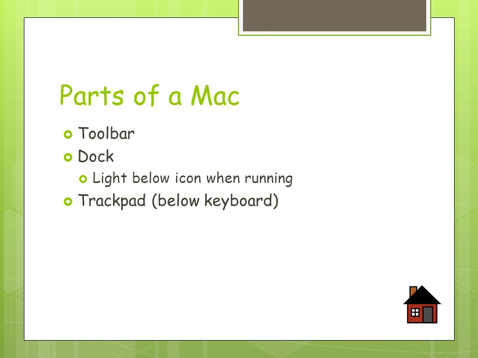 Parts of a Mac  Toolbar  Dock  Light below icon when running  Trackpad (below keyboard)