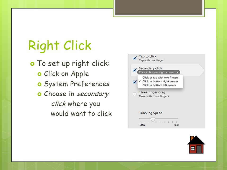 Right Click  To set up right click:  Click on Apple  System Preferences  Choose in secondary click where you would want to click