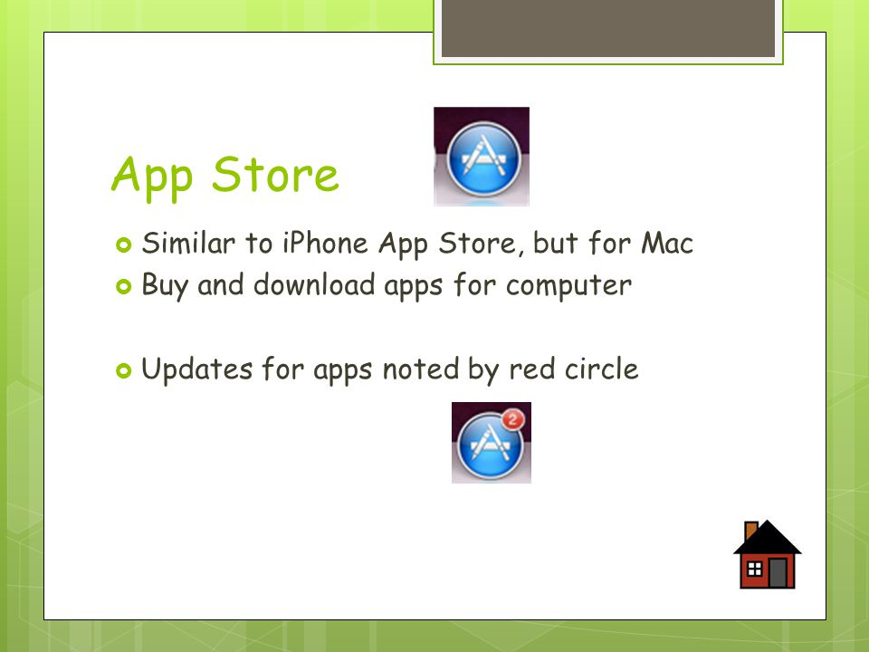  Similar to iPhone App Store, but for Mac  Buy and download apps for computer  Updates for apps noted by red circle App Store