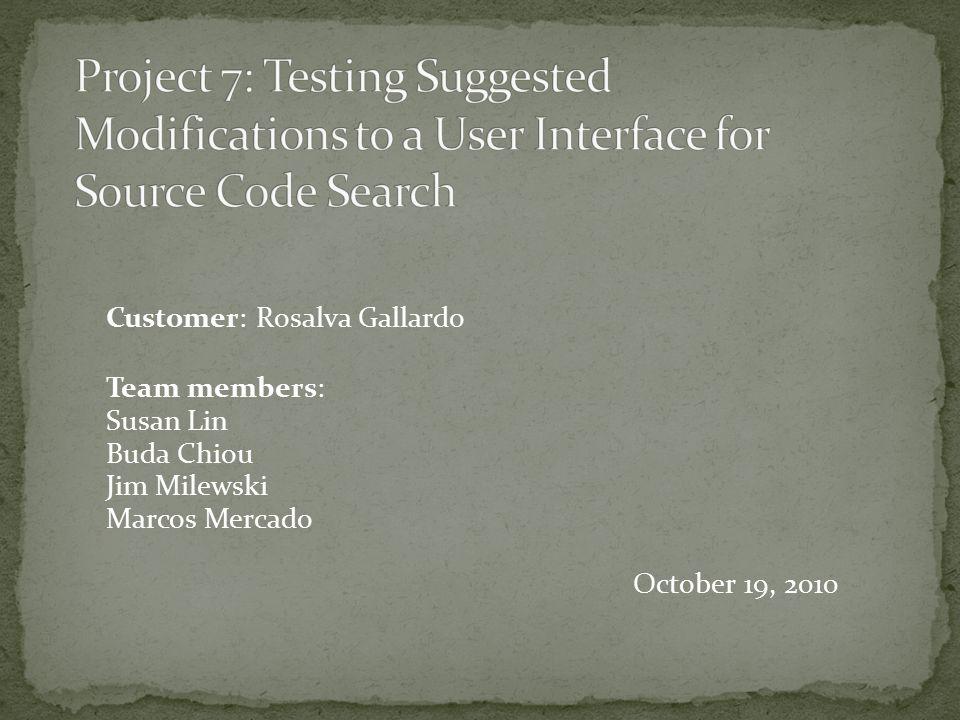 Customer: Rosalva Gallardo Team members: Susan Lin Buda Chiou Jim Milewski Marcos Mercado October 19, 2010