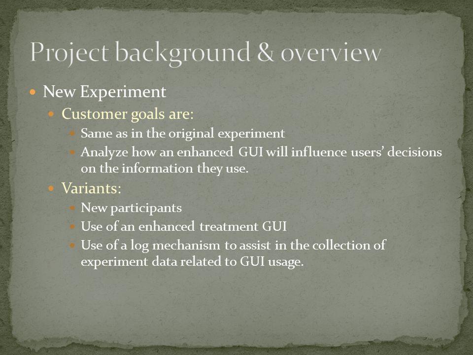 New Experiment Customer goals are: Same as in the original experiment Analyze how an enhanced GUI will influence users' decisions on the information t