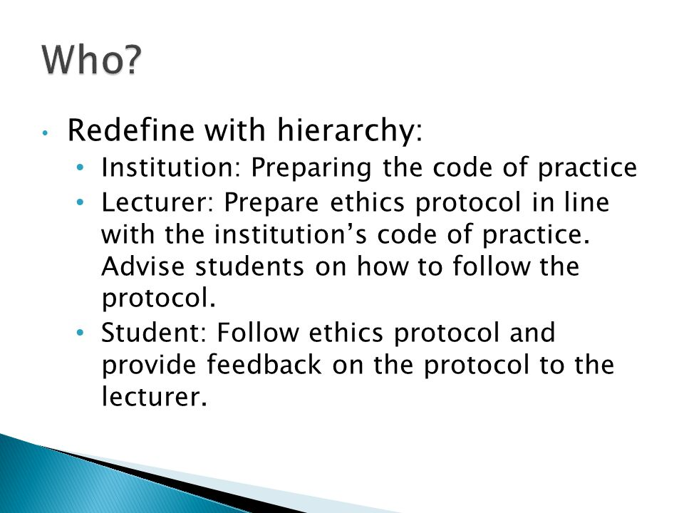 Redefine with hierarchy: Institution: Preparing the code of practice Lecturer: Prepare ethics protocol in line with the institution's code of practice.